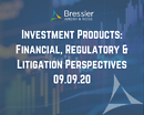 Investment Products: Financial, Regulatory & Litigation Perspectives