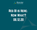 Webinar: Reg BI is Here: Now What?