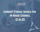 Current Ethical Issues for In-House Counsel